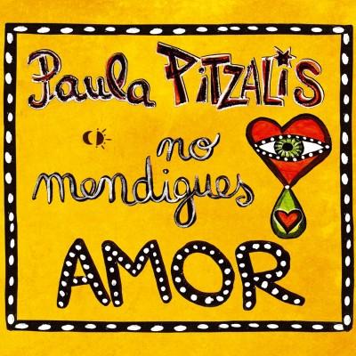 "PAULA PITZALIS - ""NO MENDIGUES AMOR"""
