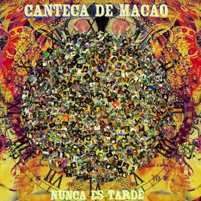 """CANTECA DE MACAO - """"NUNCA ES TARDE"""""""