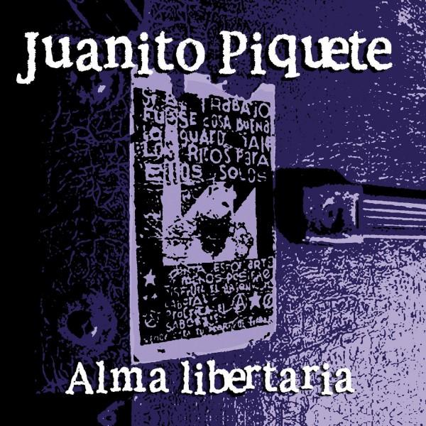 "JUANITO PIQUETE - ""ALMA LIBERTARIA"""