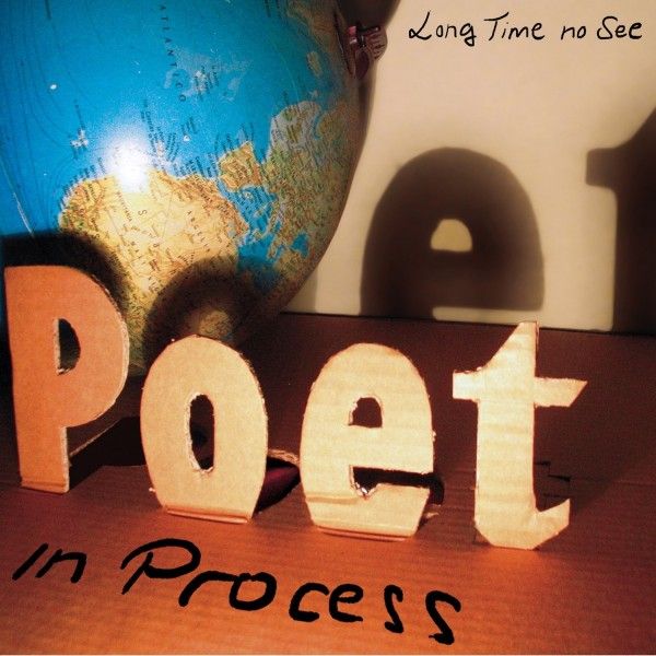 "POET IN PROCESS - ""LONG TIME NO SEE"""