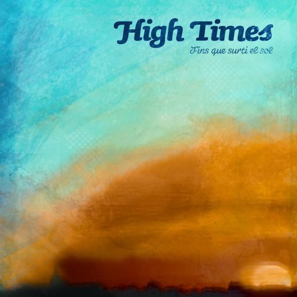 "HIGHTIMES - ""FINS QUE SURTI EL SOL"""