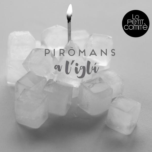 LO PETIT COMITÈ - Piromans a l'iglú