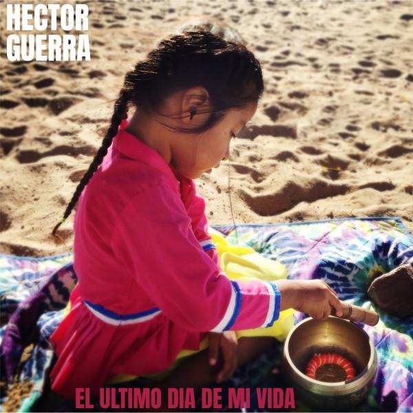 HECTOR GUERRA - El ultimo día